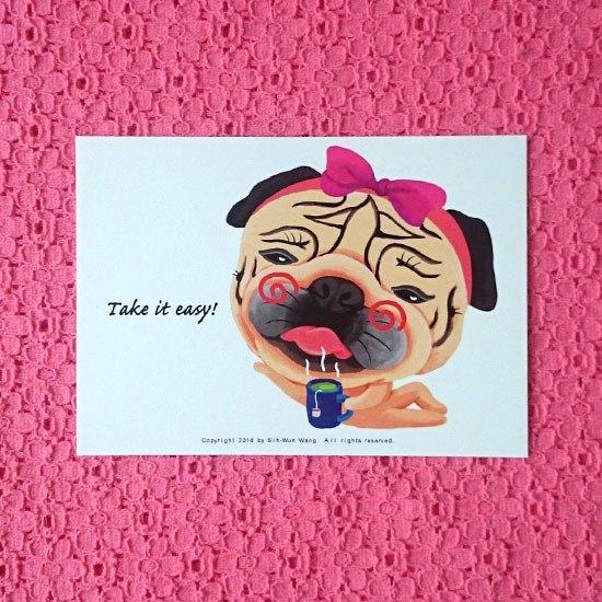 Take it easy! 巴哥明信片 【尺寸】:14.8 X 10.5 cm 【紙張】:映畫紙印刷