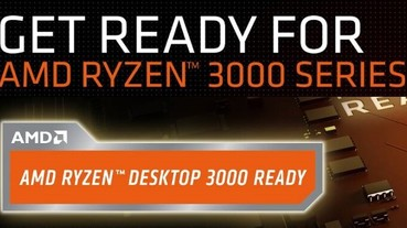 Computex 2019:AMD 續推主機板 Ryzen 3000 Ready 標示支援計畫,但 X570 晶片組可能不支援 14nm Zen 微架構 Ryzen
