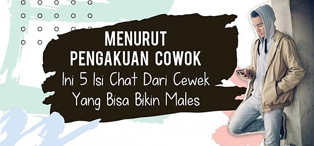 Menurut Pengakuan Cowok, Ini 5 Isi Chat Dari Cewek yang Bisa Bikin Males