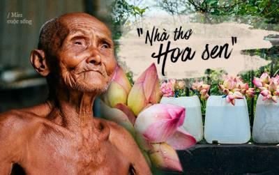 Chuyện ông lão bán sen hơn 80 năm sống tách biệt thế giới hiện đại, cuối đời lấy ngâm thơ hái hoa làm niềm vui