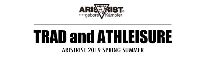 TRAD and ATHLEISURE ARISTRIST 2019 SPRING SUMMER