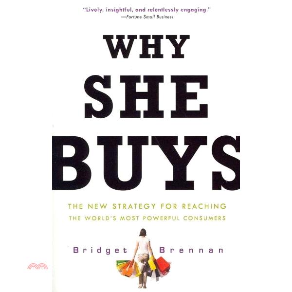 書名:Why She Buys ─ The New Strategy for Reaching the World's Most Powerful Consumers定價:595元ISBN13:978