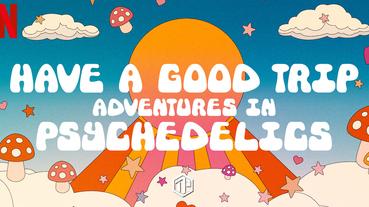 Netflix 迷幻藥紀錄片《Have A Good Trip》上線!
